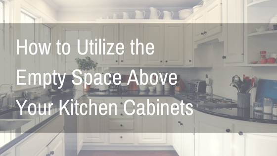 How To Tuesday Utilize The Empty Space Above Your Kitchen Cabinets